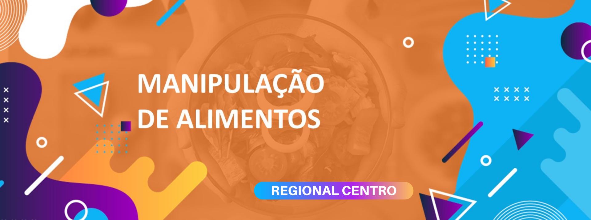 MANIPULAÇÃO DE ALIMENTOS – REGIONAL CENTRO