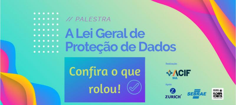 Floripa Conecta: ACIF Sul estimula empresas a se adequarem  à Lei Geral de Proteção de Dados