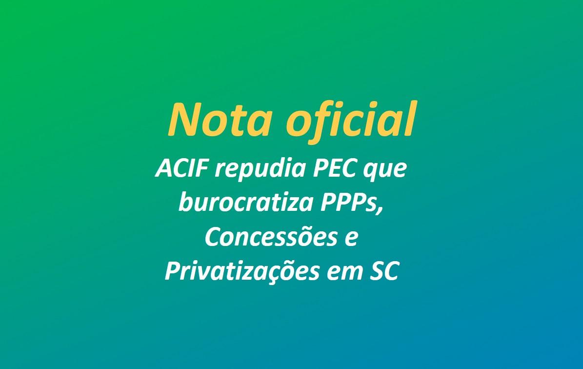 ACIF repudia PEC que burocratiza PPPs, Concessões e Privatizações em SC
