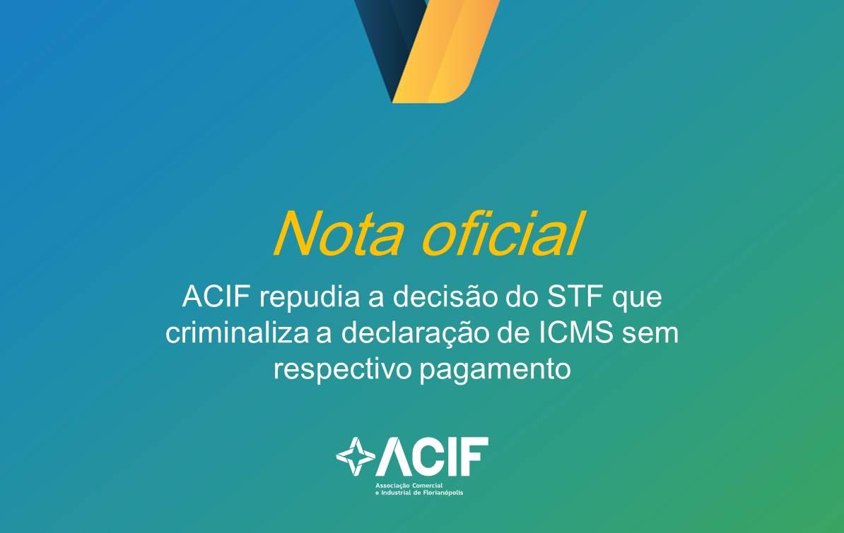 ACIF Repudia Decisão do STF que Criminaliza a Declaração de ICMS sem Respectivo Pagamento