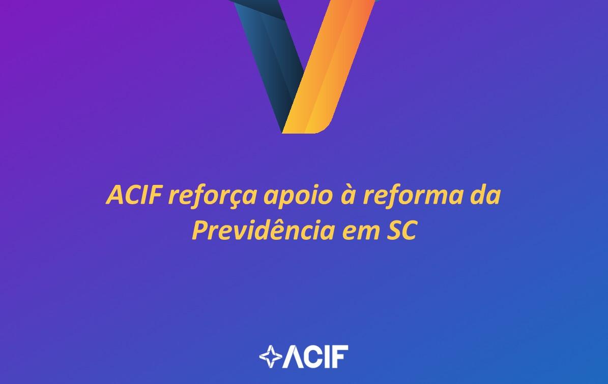 ACIF reforça apoio à reforma da Previdência em SC