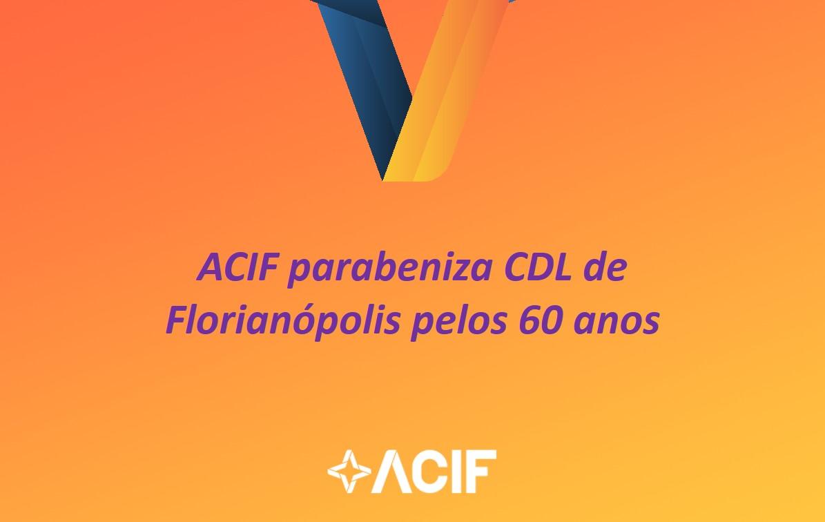 ACIF parabeniza CDL de Florianópolis pelos 60 anos