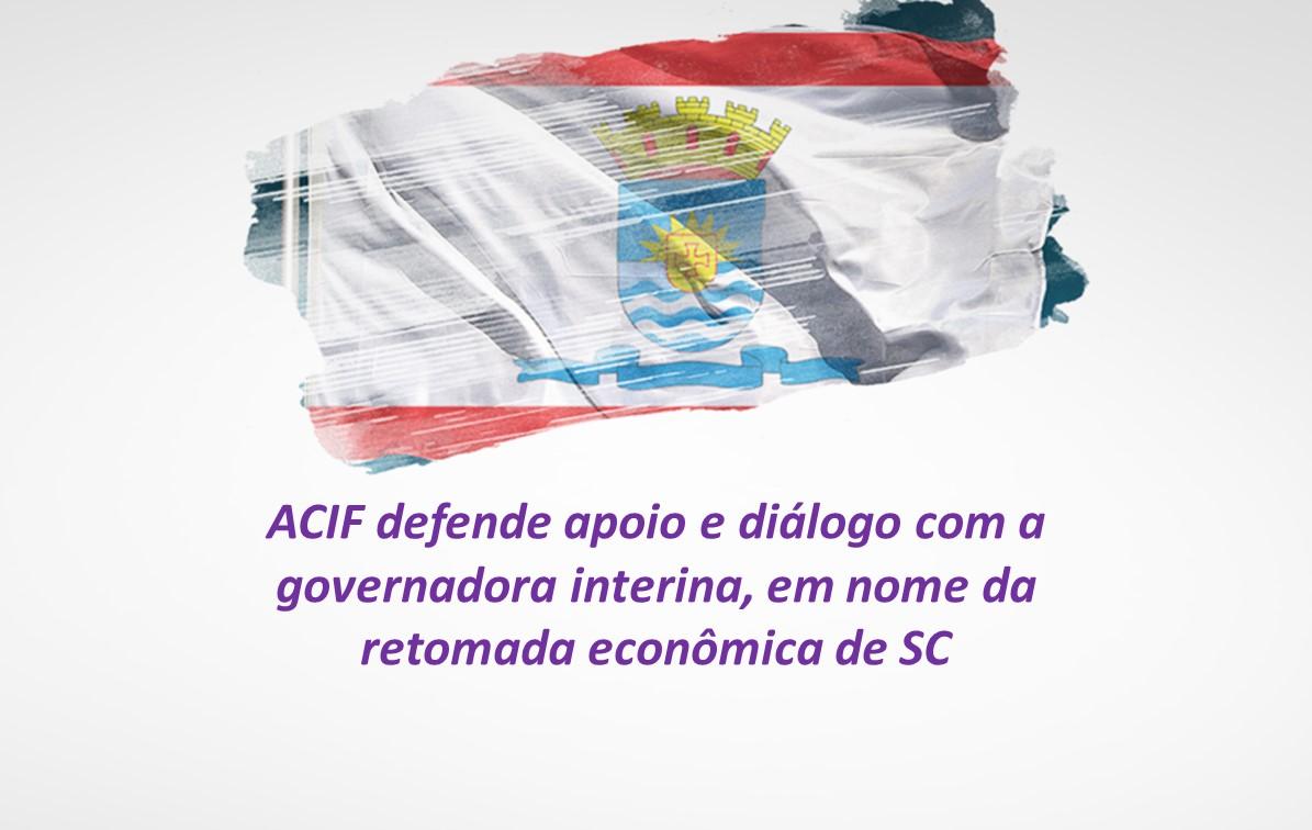 ACIF defende apoio e diálogo com a governadora interina, em nome da retomada econômica de SC