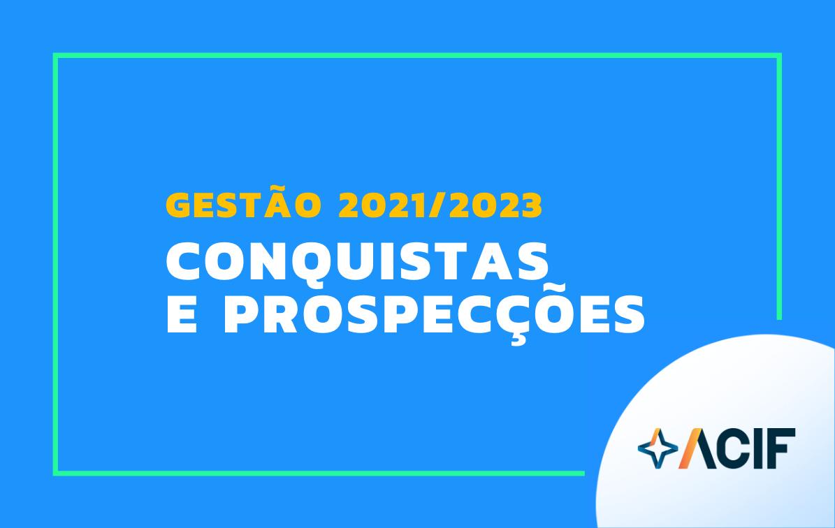 Gestão ACIF 2021/2023: o que foi feito e quais os principais projetos?