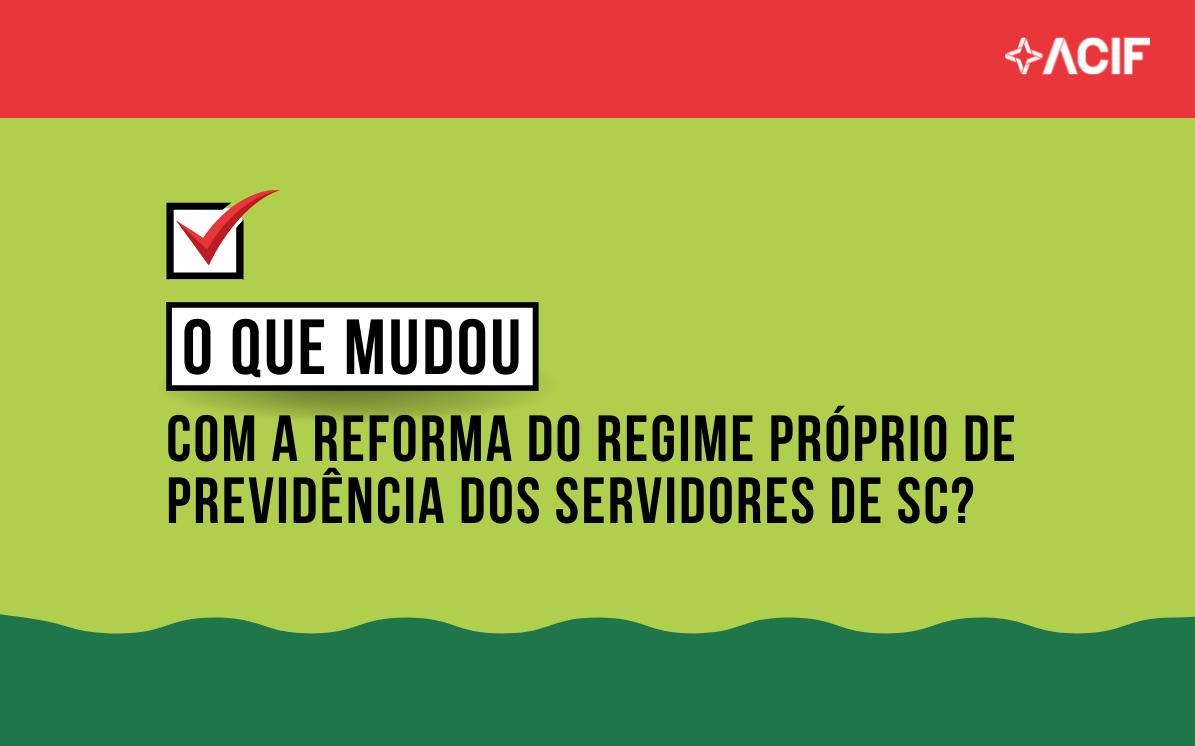 O que mudou com a Reforma do Regime Próprio de Previdência dos Servidores de SC?